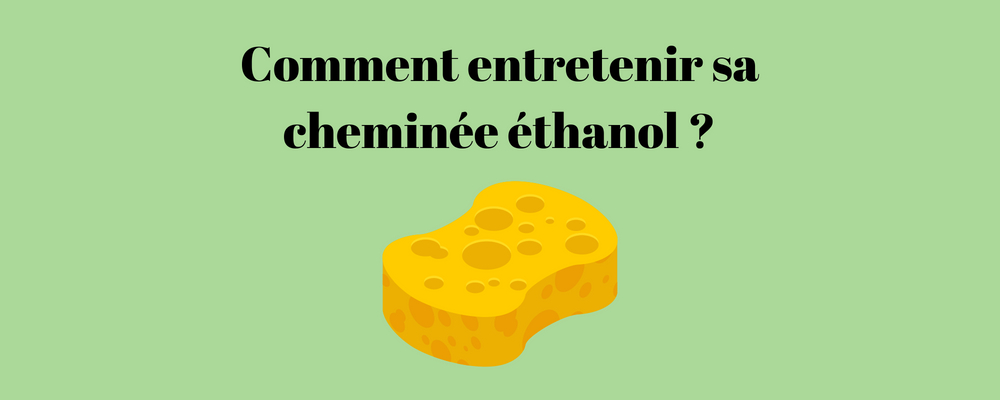 Entretien des cheminées éthanol : comment les nettoyer proprement ?