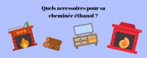 Les meilleurs accessoires pour cheminée bioéthanol
