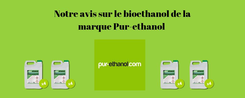 Le bioethanol Pur-ethanol : avis et test des produits