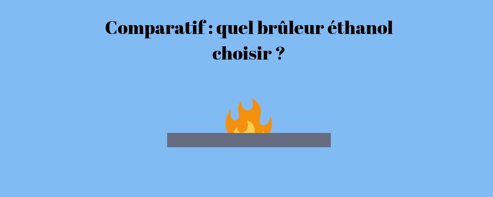 Comparatif : Quel brûleur éthanol choisir ?
