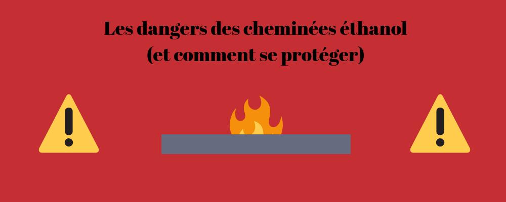 Cheminée éthanol : quels sont les dangers ? (et comment se protéger)