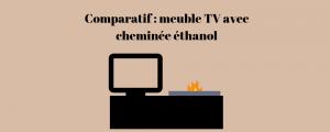 Comparatif : meuble TV avec cheminée éthanol
